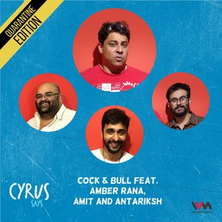 Ep. 525: Cock & Bull feat. Amber Rana, Amit and Antariksh