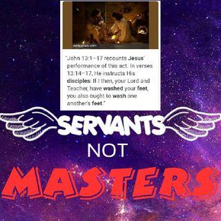 SERVANTS NOT MASTERS