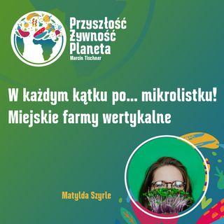 7. W każdym kątku po...mikrolistku! Miejskie farmy wertykalne | Matylda Szyrle