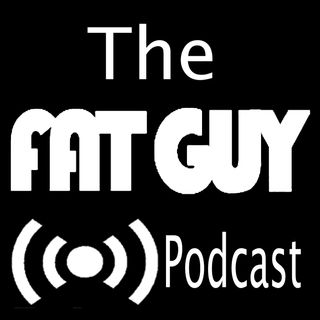 The Fat Guy Podcast