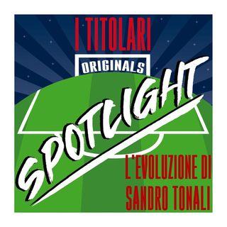 Spotlight - L'evoluzione di Sandro Tonali