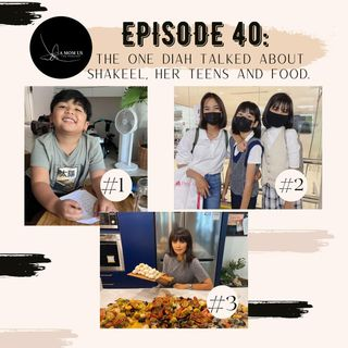Episode 40: The One Diah Talked About Shakeel, The Teens and Food.
