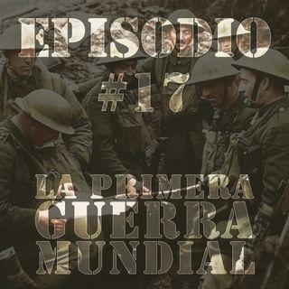 Episodio #17 (Parte 2) - La Primera Guerra Mundial