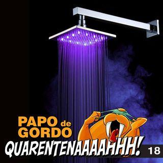 Papo de Gordo na Quarentena: Ep. 18 - O chuveiro pirotécnico
