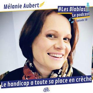 #30 Mélanie Aubert : Le handicap a toute sa place en crèche - Les Blablas : Osons parler du handicap