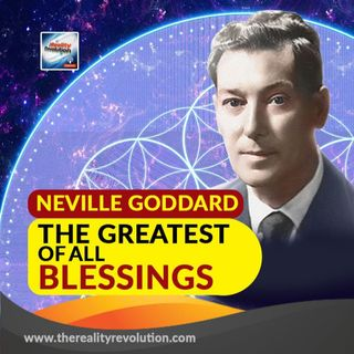 Neville Goddard The Greatest Of All Blessings