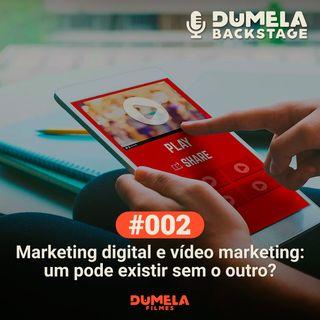 #002 - Marketing digital e vídeo marketing: um pode existir sem o outro?