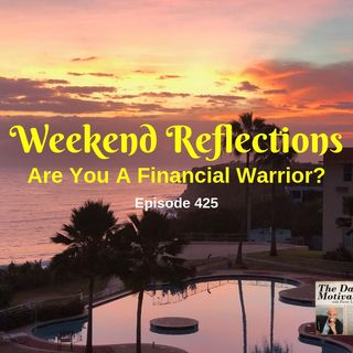 Weekend Reflections - Are You A Financial Warrior? Episode #425