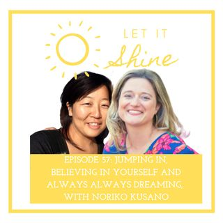 Episode 57: Jumping In, Believing In Yourself And Always Always Dreaming With Noriko Kusano