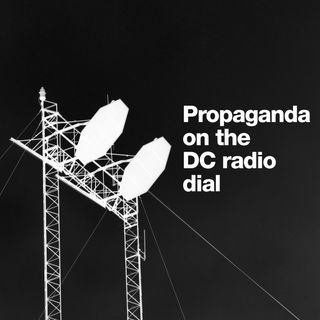 Propaganda on the DC radio dial
