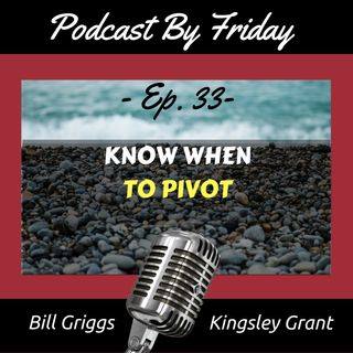 PBF33 Know When To Pivot with Bill Griggs and Kingsley Grant