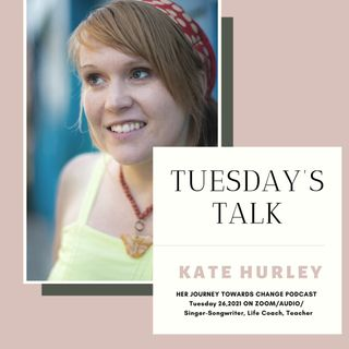 Tuesday's Talk with Kate Hurley (singer-songwriter,life coach,teacher)