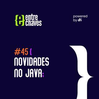 Entre Chaves #45 - Novidades no Java