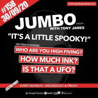 Jumbo Ep:158 - 30.09.20 - Its A Little Spooky!