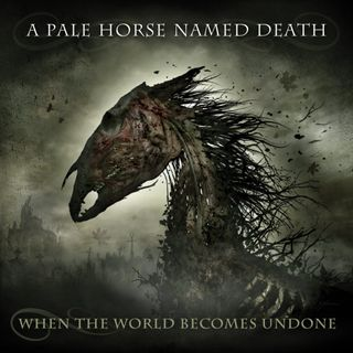 Metal Hammer of Doom: A Pale Horse Named Death When the World Becomes Undone Review