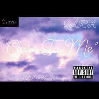 """Close To Me""-Laica Ft K.L.P Kennedy Lucas"