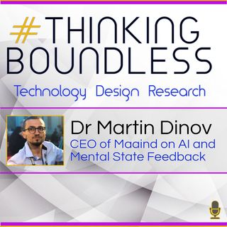 Thinking Boundless E8: Dr Martin Dinov on AI and Mental State Feedback