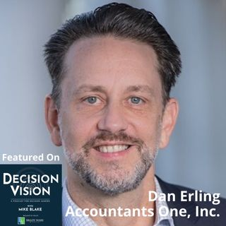 Decision Vision Episode 125:  Should I Take Over the Family Business? – An Interview with Dan Erling, Accountants One, Inc.