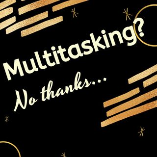 Why you should avoid multitasking....