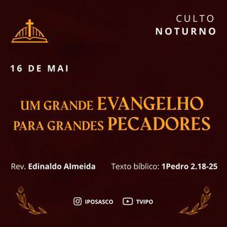 Um Grande Evangelho para Grandes Pecadores (1 Pedro 2.18-25) - Rev Edinaldo Almeida