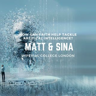 Matt and Sina from Imperial College on 'How Can Faith Help Tackle Artificial Intelligence?' (Part 1)