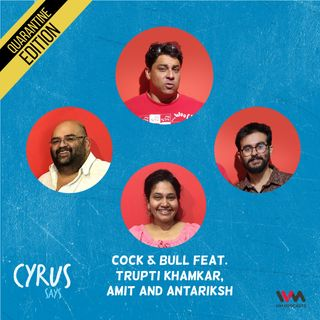 Ep. 542: Cock & Bull feat. Trupti Khamkar, Amit and Antariksh