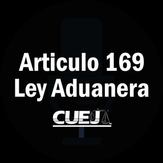 Articulo 169 Ley Aduanera México