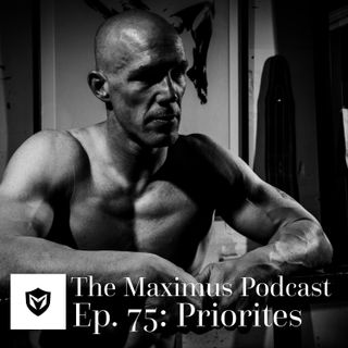The Maximus Podcast Ep. 75 - Priorities
