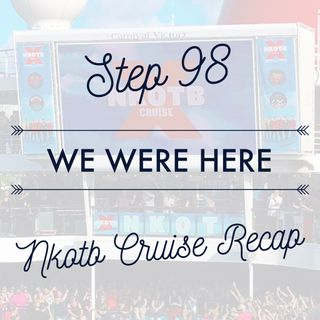 NKOTB Block Party #53 - We Were Here (On the Boat) Part 1: Nikki and Brooke's New Kids on the Block Cruise Recap