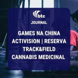Games na China, Activision | Reserva, Track&Field e Cannabis Medicinal | BTC Journal 02/09/21