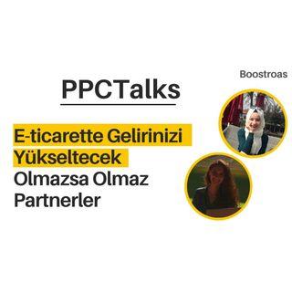 #9 PPC Talks: E-ticarette Gelirinizi Yükseltecek Olmazsa Olmaz Partnerler