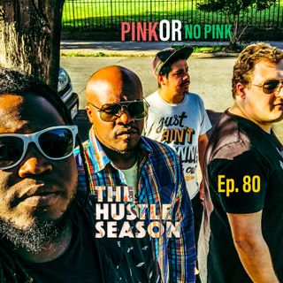 The Hustle Season: Ep. 80 Pink or No Pink