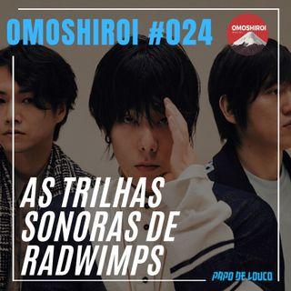 Omoshiroi #024 – As trilhas sonoras de Radwimps