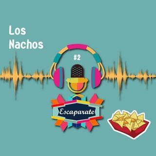Escaparate Podcast #2 - Los Nachos