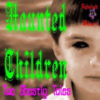 Haunted Children | Two Ghostly Tales | Podcast