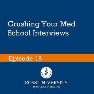Episode 18 - Crushing Your Med School Interview