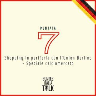 Puntata 7 - Shopping in periferia con l'Union Berlino (Speciale calciomercato)