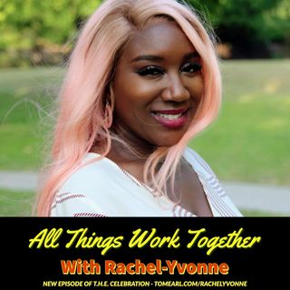 All Things Work Together With Rachel-Yvonne