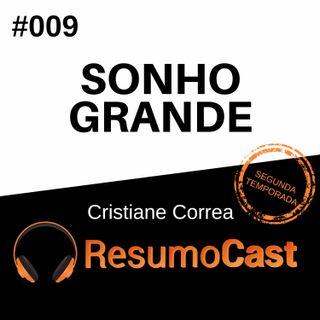 T2#009 Sonho Grande | Cristiane Correa