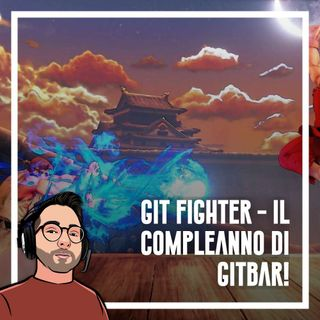 Ep.55 - Git Fighter, il compleanno di Gitbar