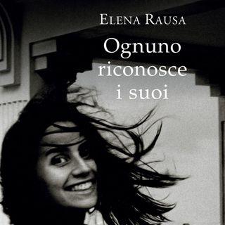 "Elena Rausa ""Ognuno riconosce i suoi"""