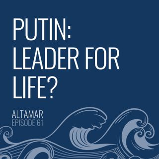 Putin: Leader for Life? [Episode 61]
