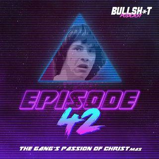 Ep. 42 - The Gang's Passion of CHRISTmas