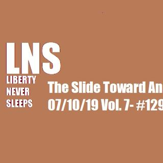 The Slide Toward Anarchy 07/10/19 Vol. 7- #129