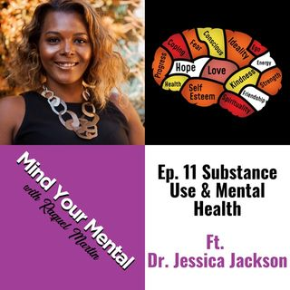 Mind Your Mental Podcast with Raquel Martin: Ep.11 Substance Use & Mental Health ft. Jessica Jackson