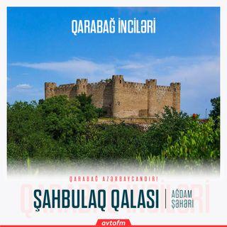 Ağdam Şahbulaq qalası | Qarabağ inciləri #9