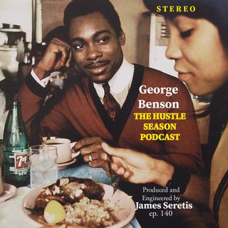 The Hustle Season: Ep. 140 George Benson