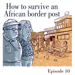 Ep.10 How to survive and African border post