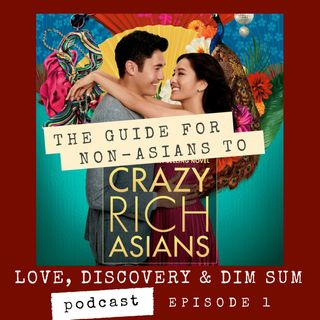 Ep. 1 The Guide for Non-Asians to Crazy Rich Asians