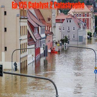Ep125 Catalyst 2 Catastrophe